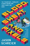 Blood, Sweat, and Pixels - Jason Schreier (Paperback)