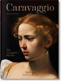 Caravaggio. the Complete Works - Sebastian Schutze (Hardcover) - Cover