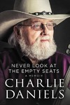 Never Look at the Empty Seats - Charlie Daniels (Hardcover)