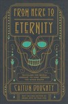 From Here to Eternity - Caitlin Doughty (Hardcover)