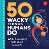 50 Wacky Things Humans Do - Joe Rhatigan (Hardcover)
