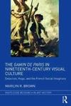 The Gamin de Paris in Nineteenth-Century Visual Culture - Marilyn R. Brown (Hardcover)