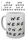 Friends - We Were On A Break Mug