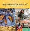 How to Create Encaustic Art - Birgit Hüttemann-holz (Paperback)