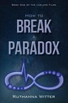 How to Break a Paradox - Ruthanna Witter (Paperback)