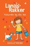 Lana En Rakker 5: Vakansie By Die See - Holly Webb (Paperback)
