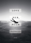 Love Her Wild - Atticus Poetry (Hardcover)