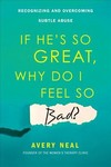If He's So Great, Why Do I Feel So Bad? - Avery Neal (Paperback)