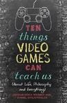 Ten Things Video Games Can Teach Us - Jordan Erica Webber (Paperback)
