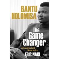 Bantu Holomisa: The Gamechanger - Eric Naki (Trade Paperback)