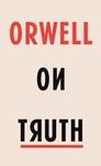 Orwell On Truth - George Orwell (Hardcover)