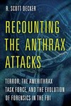 Recounting the Anthrax Attacks - R. Scott Decker (Hardcover)