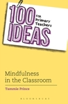100 Ideas For Primary Teachers: Mindfulness In the Classroom - Tammie Prince (Paperback)