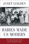 Babies Made Us Modern - Janet Golden (Hardcover)