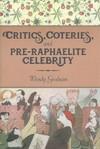 Critics, Coteries, and Pre-Raphaelite Celebrity - Wendy Graham (Hardcover)