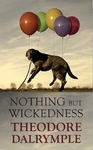 Nothing But Wickedness - Theodore Dalrymple (Hardcover)
