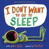 I Don't Want to Go to Sleep - Dev Petty (Hardcover)