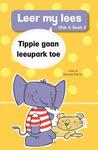 Leer My Lees (Vlak 4) 3: Tippie Gaan Leeupark Toe - Jose & Reinette Palmer (Paperback)