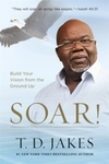 Soar Taking Your Entrepreneurial Passion to the Next Level - T. D. Jakes (Paperback)