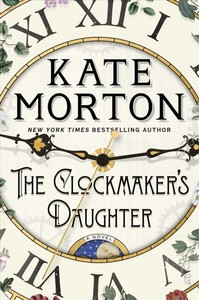 The Clockmaker's Daughter - Kate Morton (Hardcover)