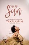 Into the Sun - Takalani M (Paperback)