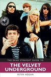 Dead Straight Guide to the Velvet Underground and Lou Reed - Peter Hogan (Paperback)