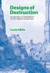 Designs of Destruction - Lucia Allais (Hardcover)