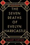Seven Deaths of Evelyn Hardcastle - Stuart Turton (Paperback)