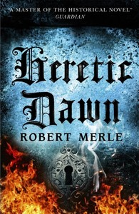 Fortunes of France 3: Heretic Dawn - Robert Merle (Paperback) - Cover