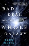 A Bad Deal for the Whole Galaxy - Alex White (Paperback)