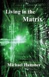 Living in the Matrix - Michael Hammer (Paperback)