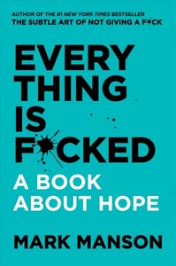 Everything Is F*cked : A Book About Hope - Mark Manson (Hardcover) - Cover