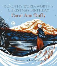 Dorothy Wordsworth's Christmas Birthday - Carol Ann Duffy (Hardcover) - Cover