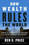 How Wealth Rules The World - Ben G. Price (Paperback)