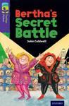 Oxford Reading Tree Treetops Fiction: Level 11: Bertha's Secret Battle - John Coldwell (Paperback)