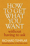 How to Get What You Want Without Having to Ask - Richard Templar (Paperback)