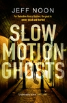 DI Hobbes 01: Slow Motion Ghosts - Jeff Noon (Paperback)