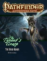 Pathfinder Adventure Path - The Tyrant's Grasp - The Dead Roads (Role Playing Game) - Cover