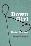 Down Girl - Kate Manne (Paperback)