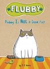 Flubby Is Not a Good Pet! - J. E. Morris (Hardcover)