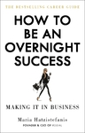 How to Be An Overnight Success - Maria Hatzistefanis (Paperback)