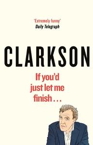If You'd Just Let Me Finish - Jeremy Clarkson (Paperback)