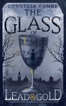 Glass of Lead and Gold - Cornelia Funke (Hardcover)