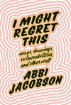 I Might Regret This - Abbi Jacobson (Trade Paperback)