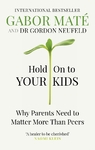 Hold On to Your Kids - Dr Gabor Mate (Paperback)