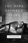Dark Between Stars - Atticus (Hardcover)