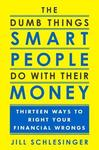 Thirteen Dumb Things Smart People Do With Their Money - Jill Schlesinger (Hardcover)