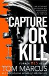 Capture Or Kill - Tom Marcus (Paperback)