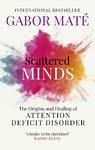 Scattered Minds - Gabor Mate (Paperback)