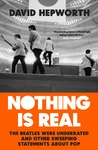 Nothing Is Real - David Hepworth (Trade Paperback)